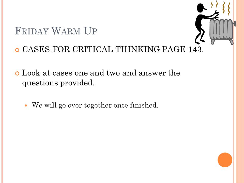 Friday Warm Up CASES FOR CRITICAL THINKING PAGE 143.