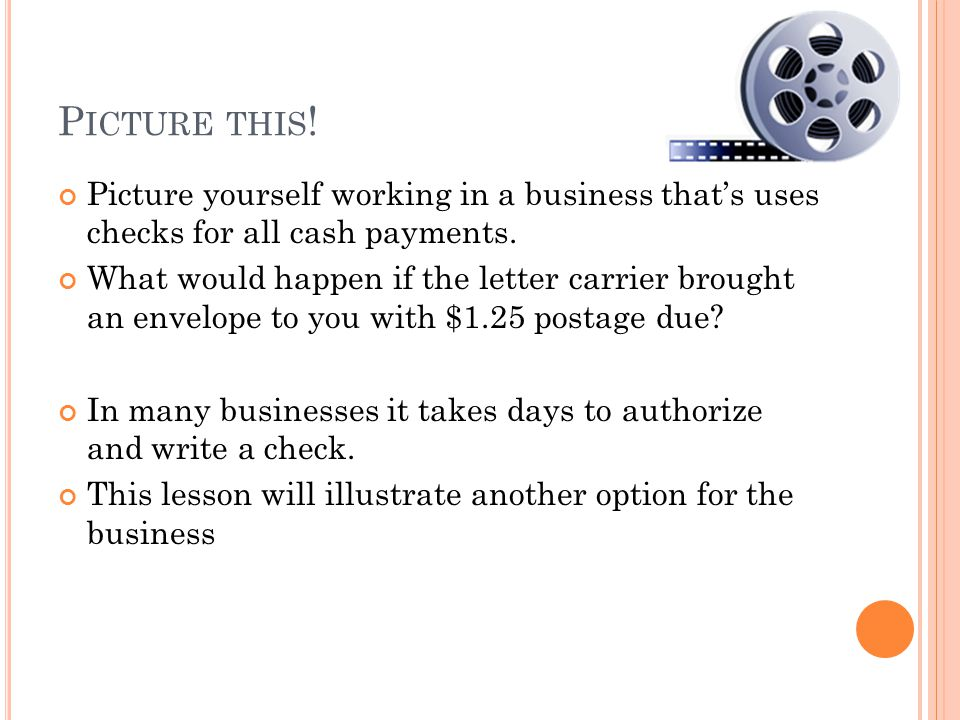 Picture this! Picture yourself working in a business that's uses checks for all cash payments.