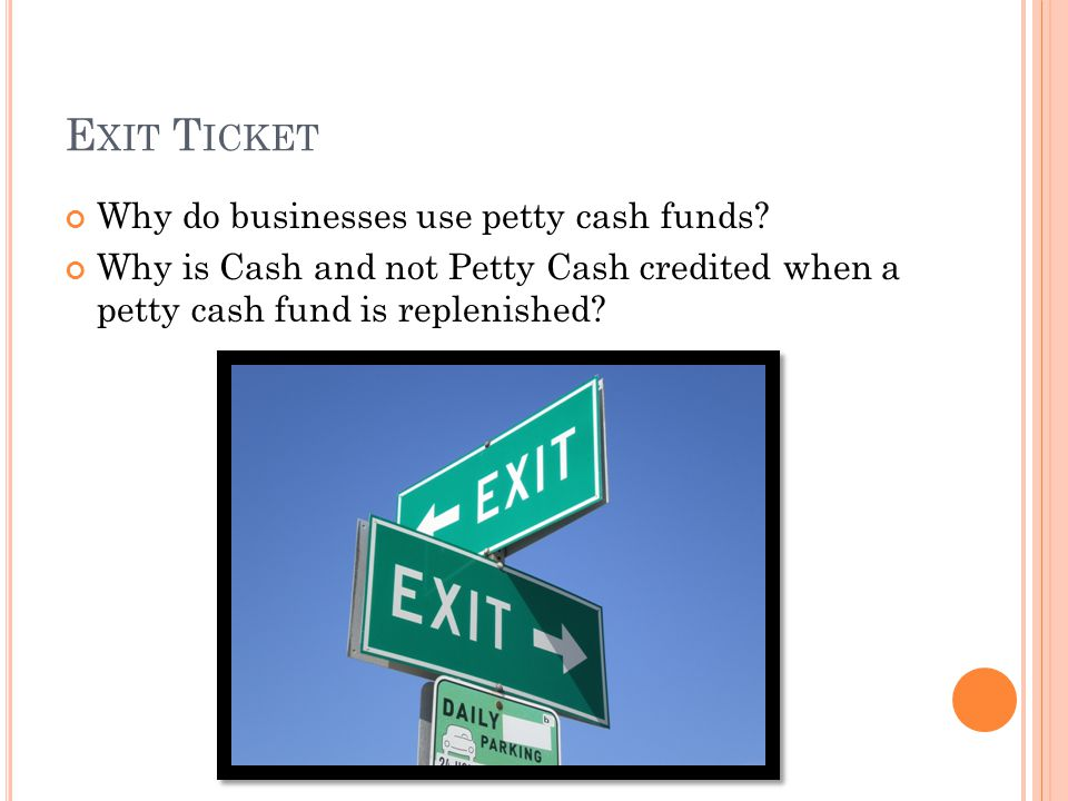 Exit Ticket Why do businesses use petty cash funds