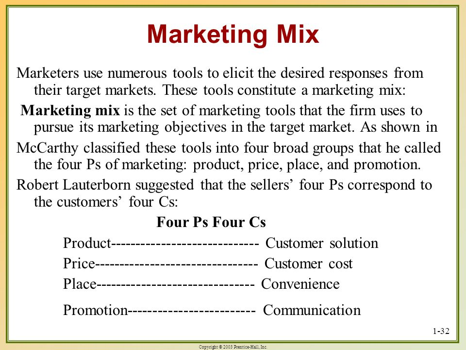 Marketing Mix Marketers use numerous tools to elicit the desired responses from their target markets. These tools constitute a marketing mix: