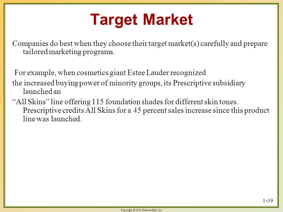 Target Market Companies do best when they choose their target market(s) carefully and prepare tailored marketing programs.