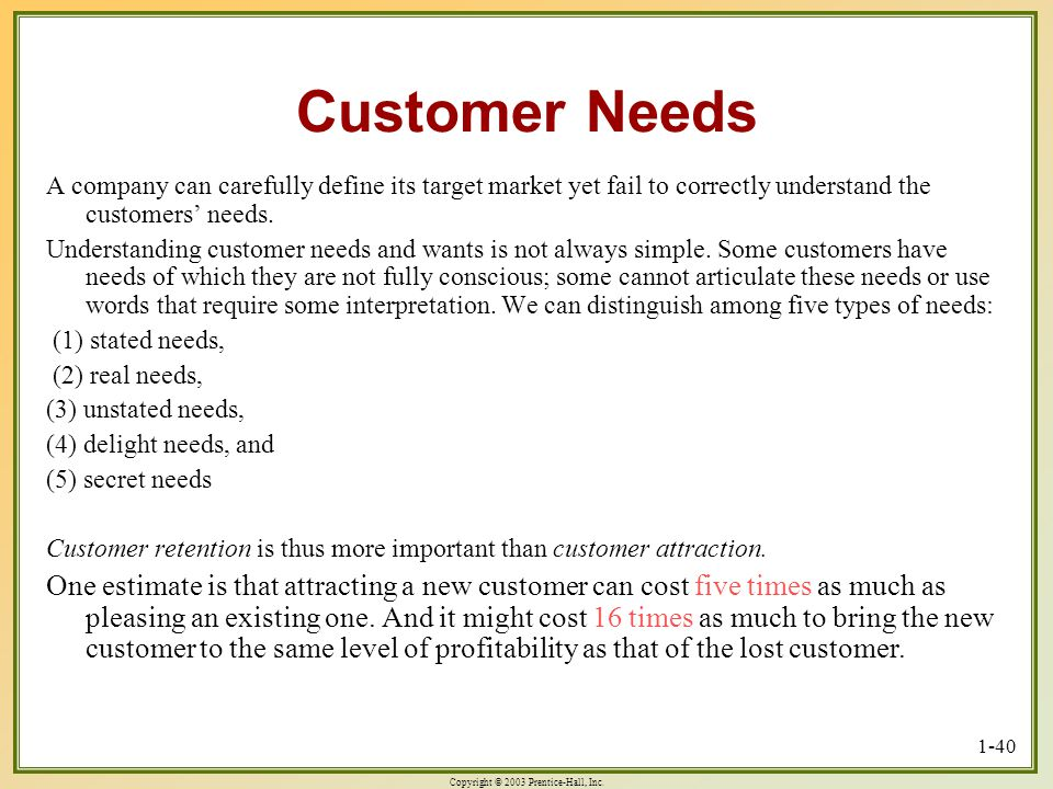 Customer Needs A company can carefully define its target market yet fail to correctly understand the customers' needs.