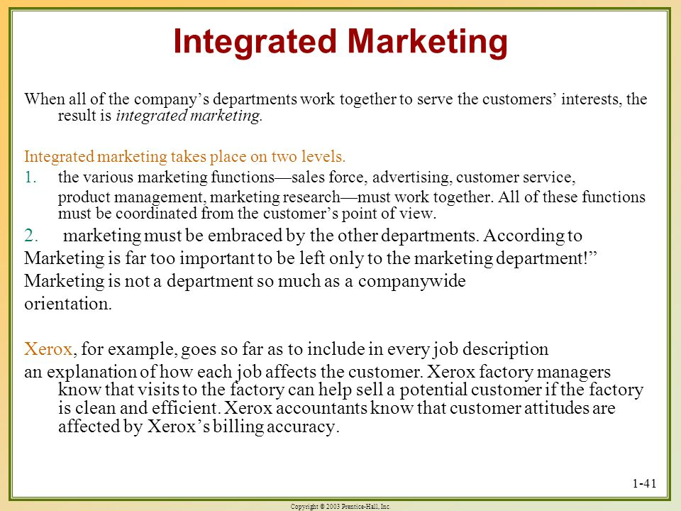 Integrated Marketing When all of the company's departments work together to serve the customers' interests, the result is integrated marketing.
