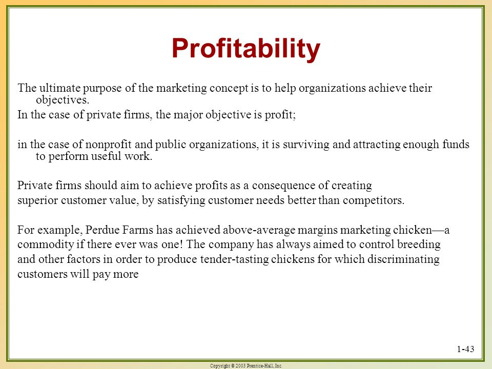 Profitability The ultimate purpose of the marketing concept is to help organizations achieve their objectives.