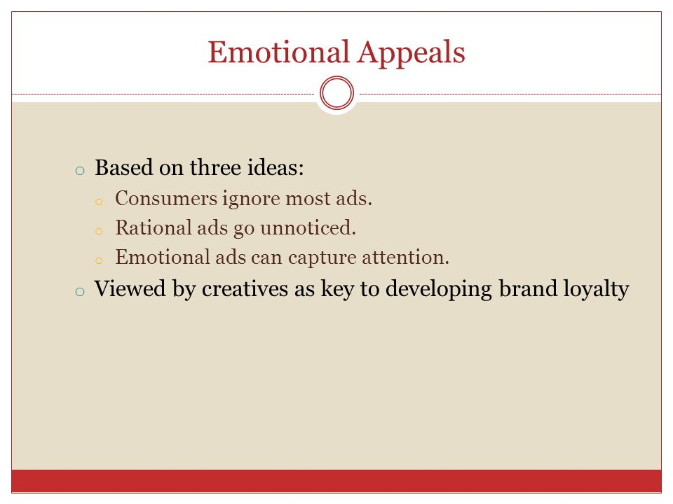 Emotional Appeals Based on three ideas: