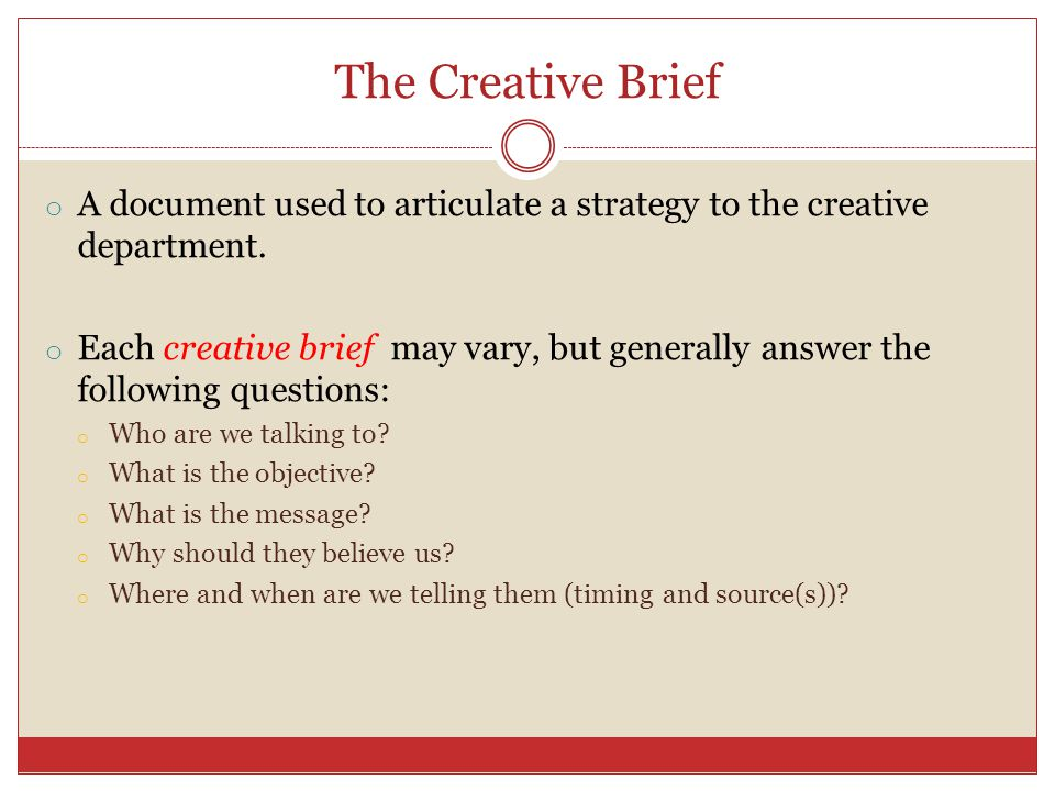 The Creative Brief A document used to articulate a strategy to the creative department.