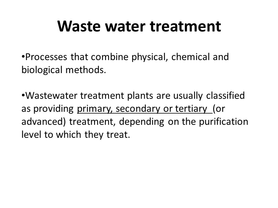 Waste water treatment Processes that combine physical, chemical and biological methods.
