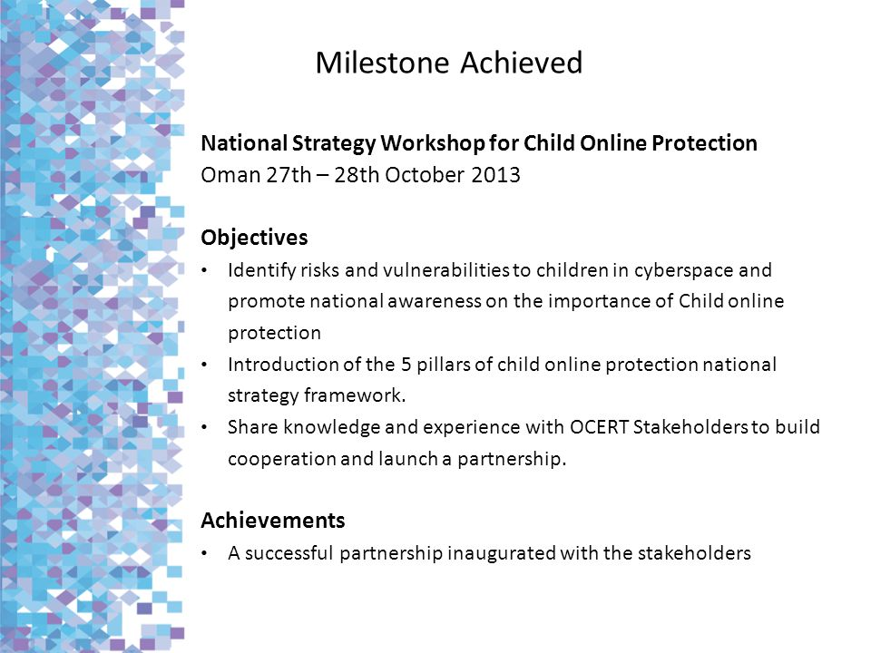 Milestone Achieved National Strategy Workshop for Child Online Protection. Oman 27th – 28th October 2013.