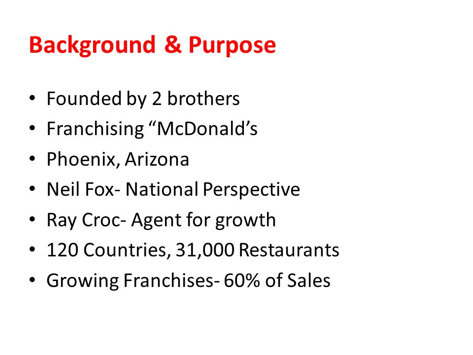 Background & Purpose Founded by 2 brothers Franchising McDonald's