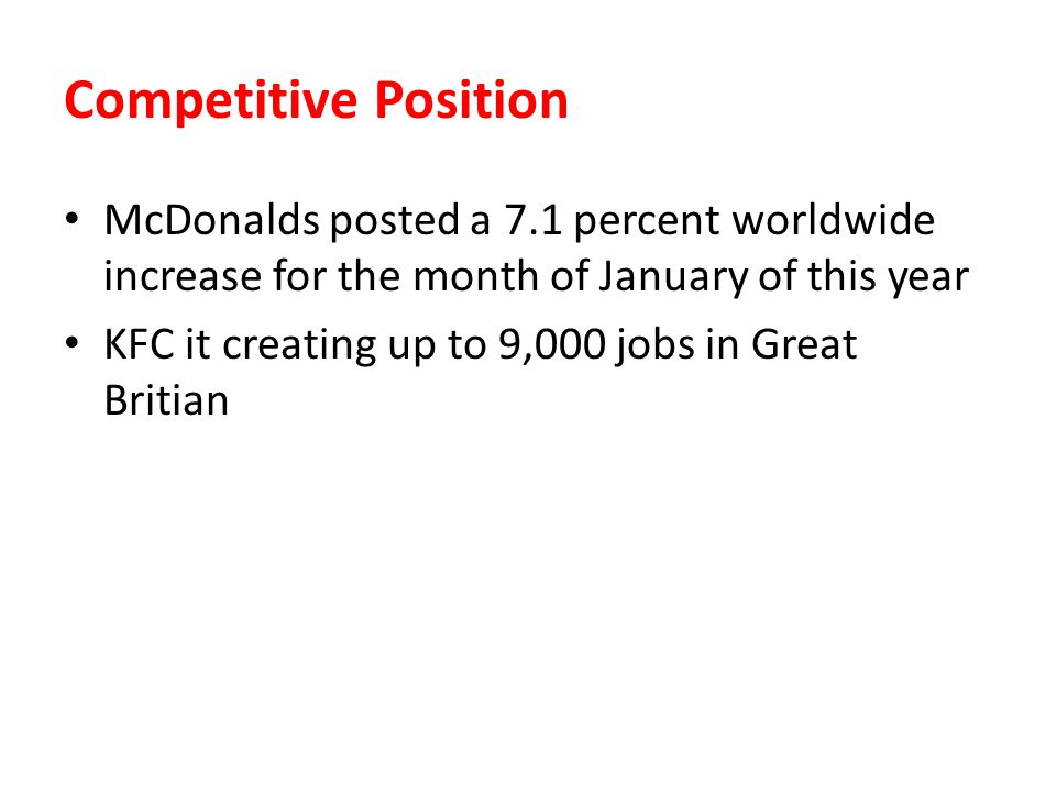 Competitive Position McDonalds posted a 7.1 percent worldwide increase for the month of January of this year.