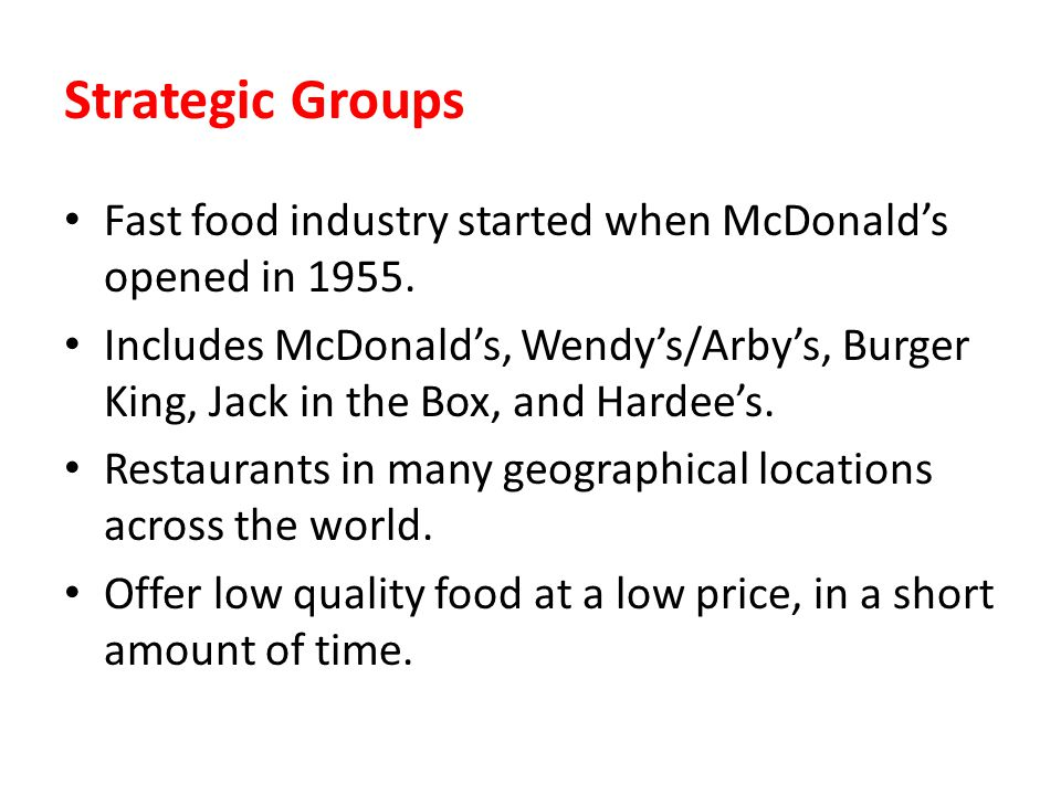 Strategic Groups Fast food industry started when McDonald's opened in 1955.