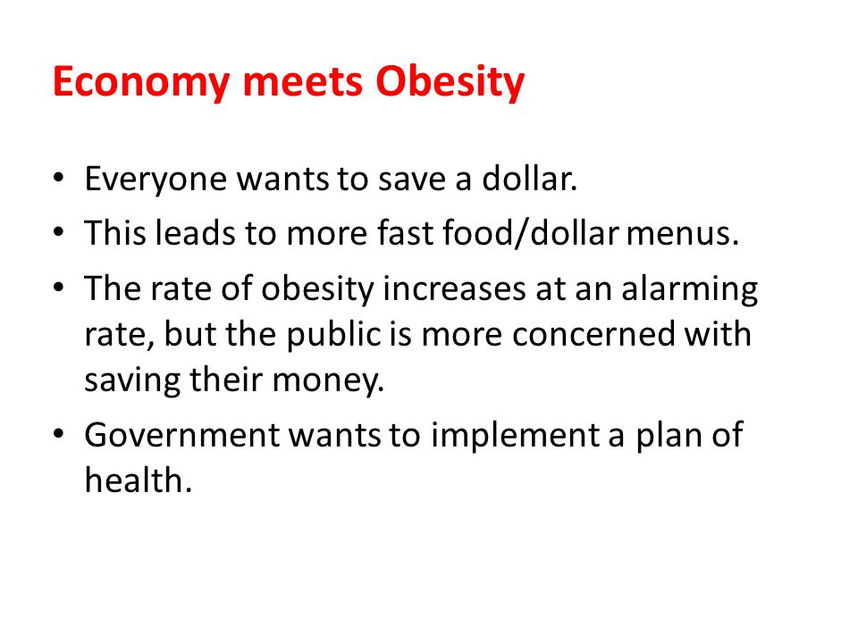 Economy meets Obesity Everyone wants to save a dollar.