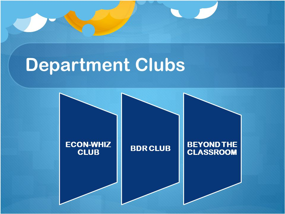 Department Clubs ECON-WHIZ CLUB BDR CLUB BEYOND THE CLASSROOM