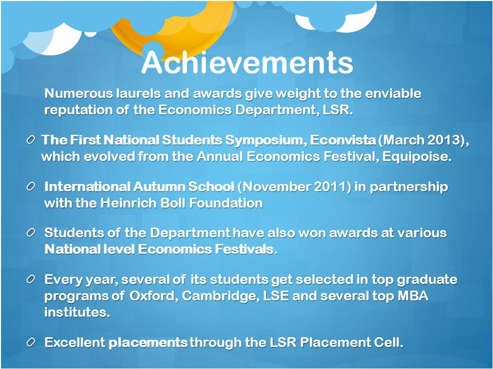 Achievements Numerous laurels and awards give weight to the enviable reputation of the Economics Department, LSR.