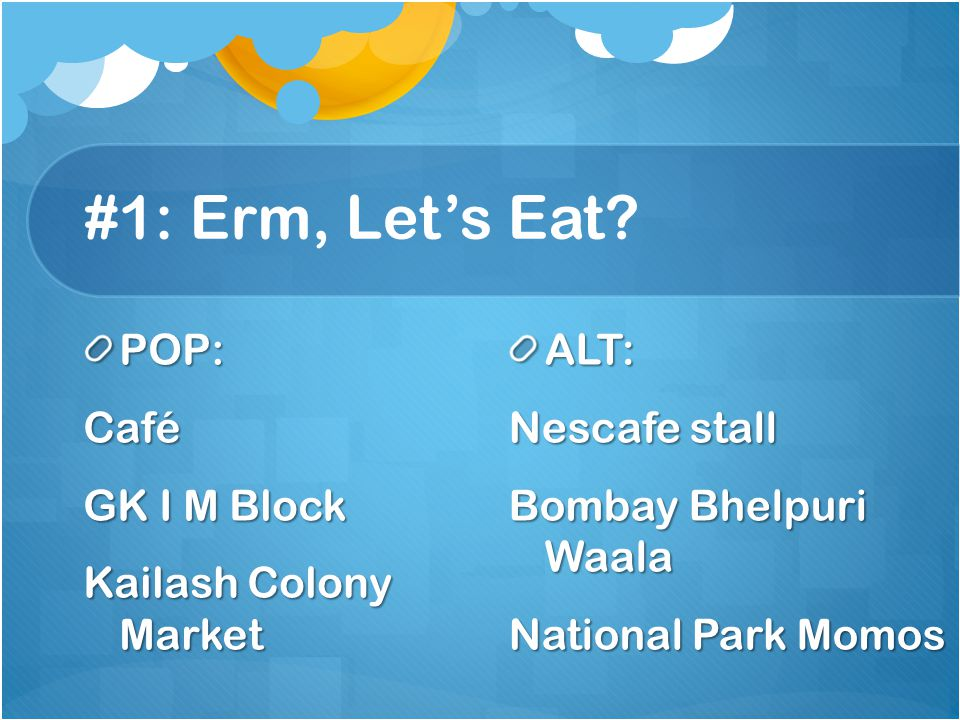#1: Erm, Let's Eat POP: Café GK I M Block Kailash Colony Market ALT: