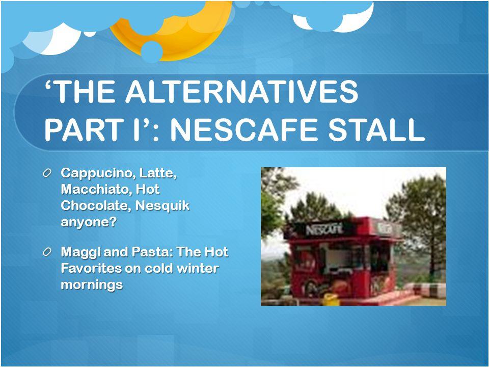 'THE ALTERNATIVES PART I': NESCAFE STALL