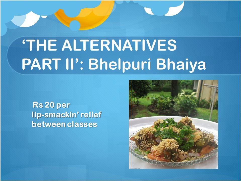 'THE ALTERNATIVES PART II': Bhelpuri Bhaiya