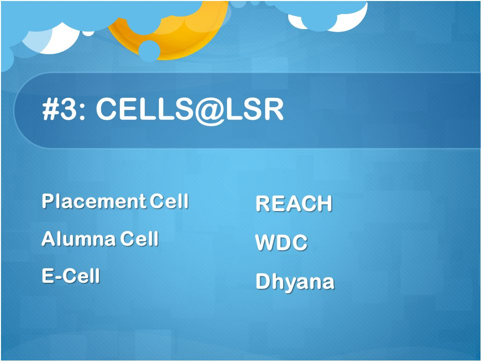 #3: CELLS@LSR REACH WDC Dhyana Placement Cell Alumna Cell E-Cell