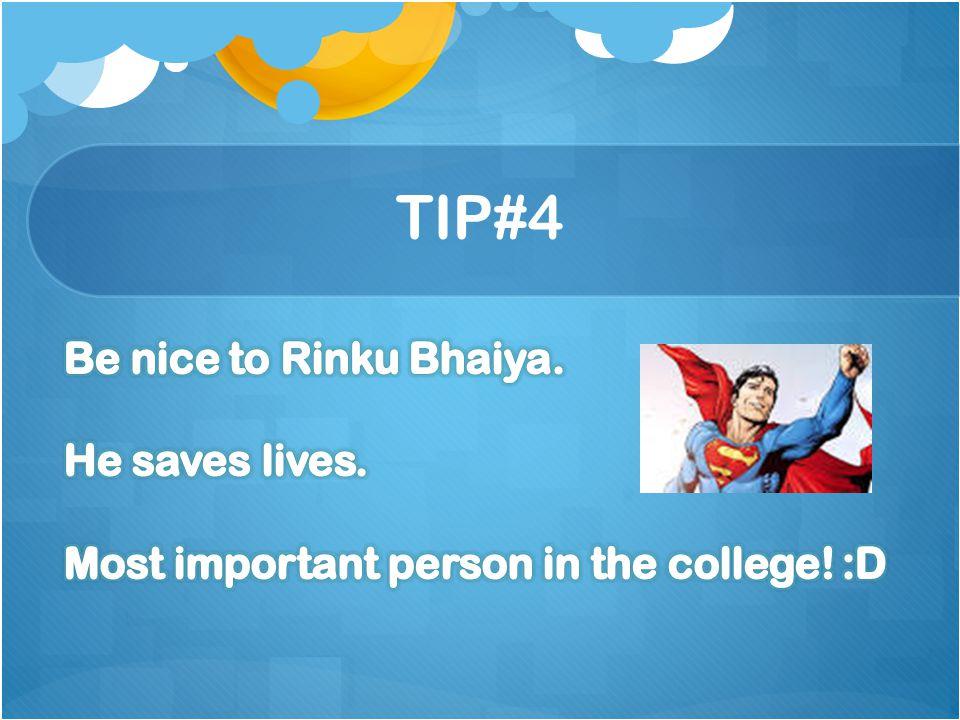 TIP#4 Be nice to Rinku Bhaiya. He saves lives.