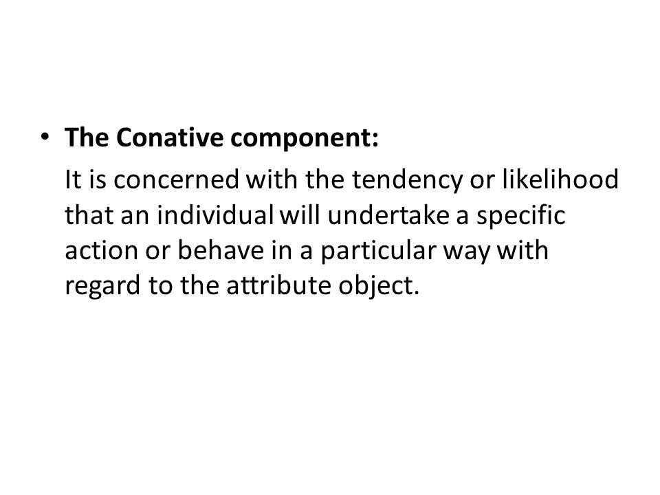 The Conative component: