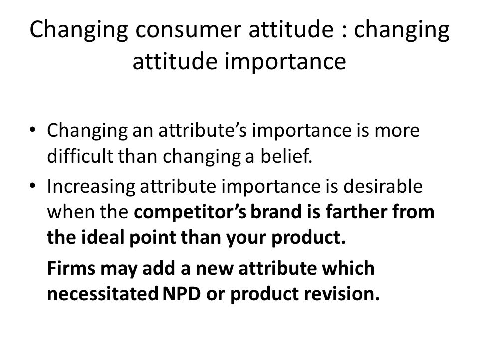 Changing consumer attitude : changing attitude importance