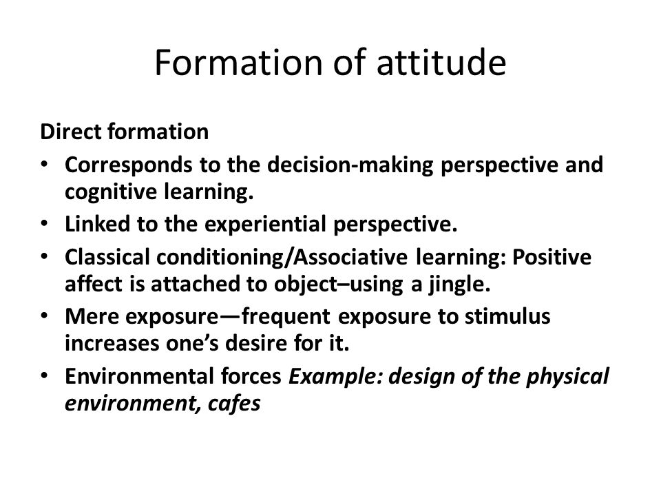 Formation of attitude Direct formation