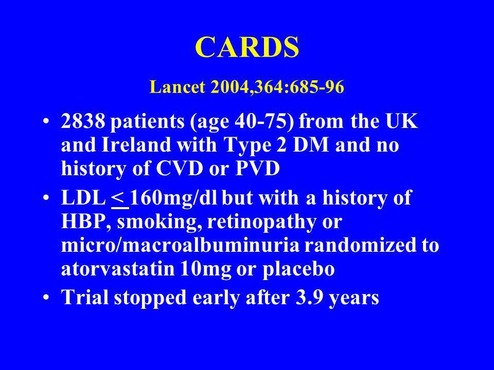 CARDS Lancet 2004,364:685-96 2838 patients (age 40-75) from the UK and Ireland with Type 2 DM and no history of CVD or PVD.