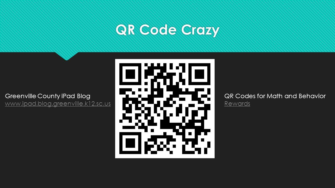 QR Code Crazy Greenville County iPad Blog www.ipad.blog.greenville.k12.sc.us.