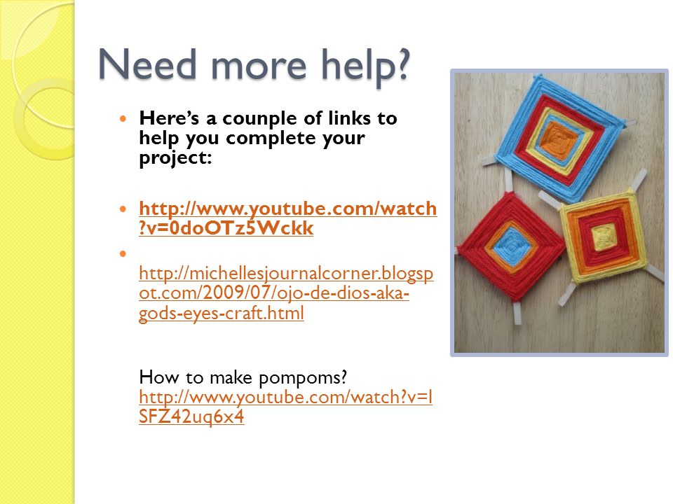 Need more help Here's a counple of links to help you complete your project: http://www.youtube.com/watch v=0doOTz5Wckk.