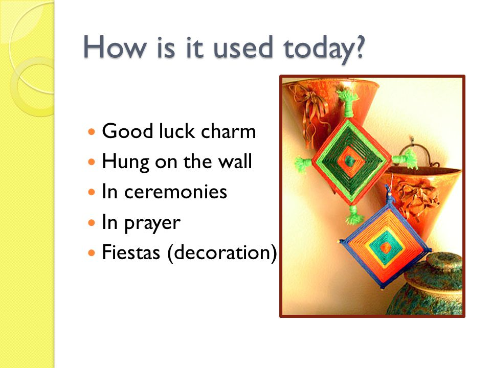 How is it used today Good luck charm Hung on the wall In ceremonies
