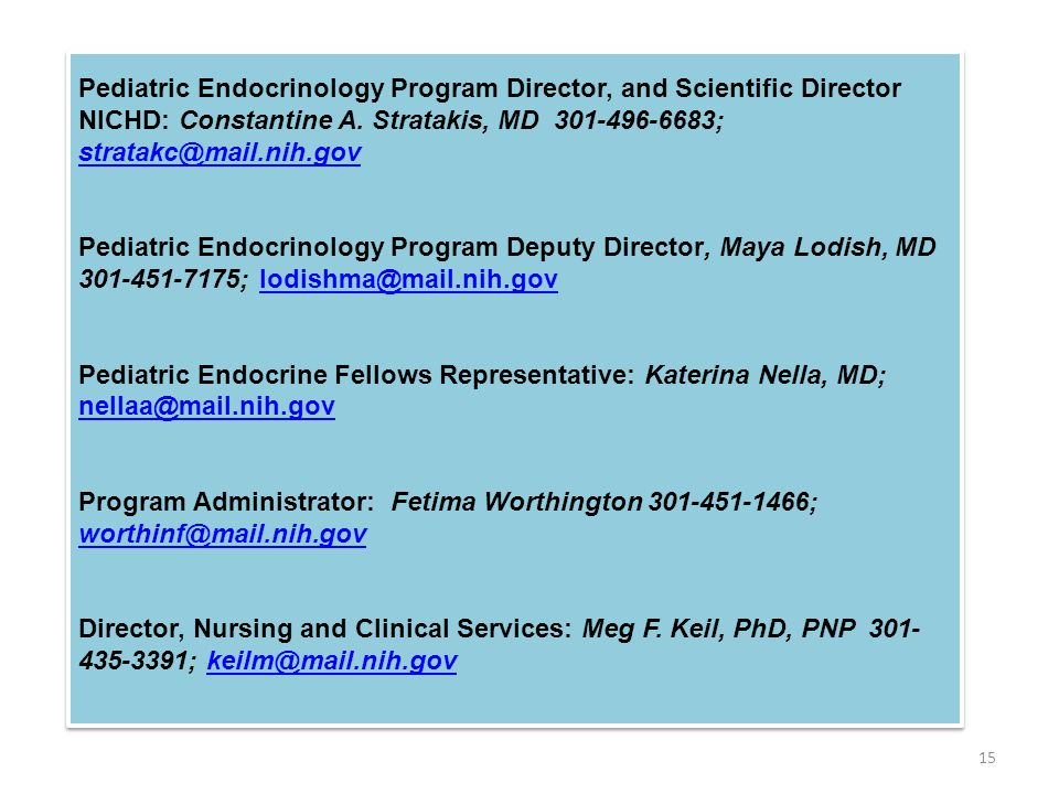 Pediatric Endocrinology Program Director, and Scientific Director NICHD: Constantine A. Stratakis, MD 301-496-6683; stratakc@mail.nih.gov