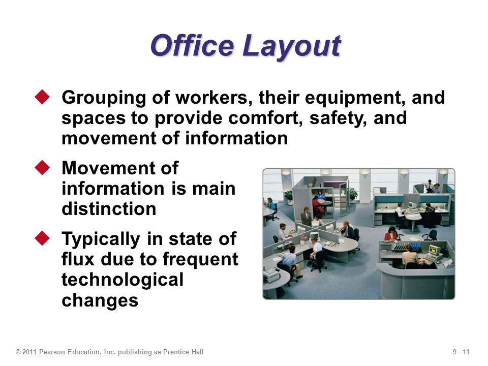 Office Layout Grouping of workers, their equipment, and spaces to provide comfort, safety, and movement of information.