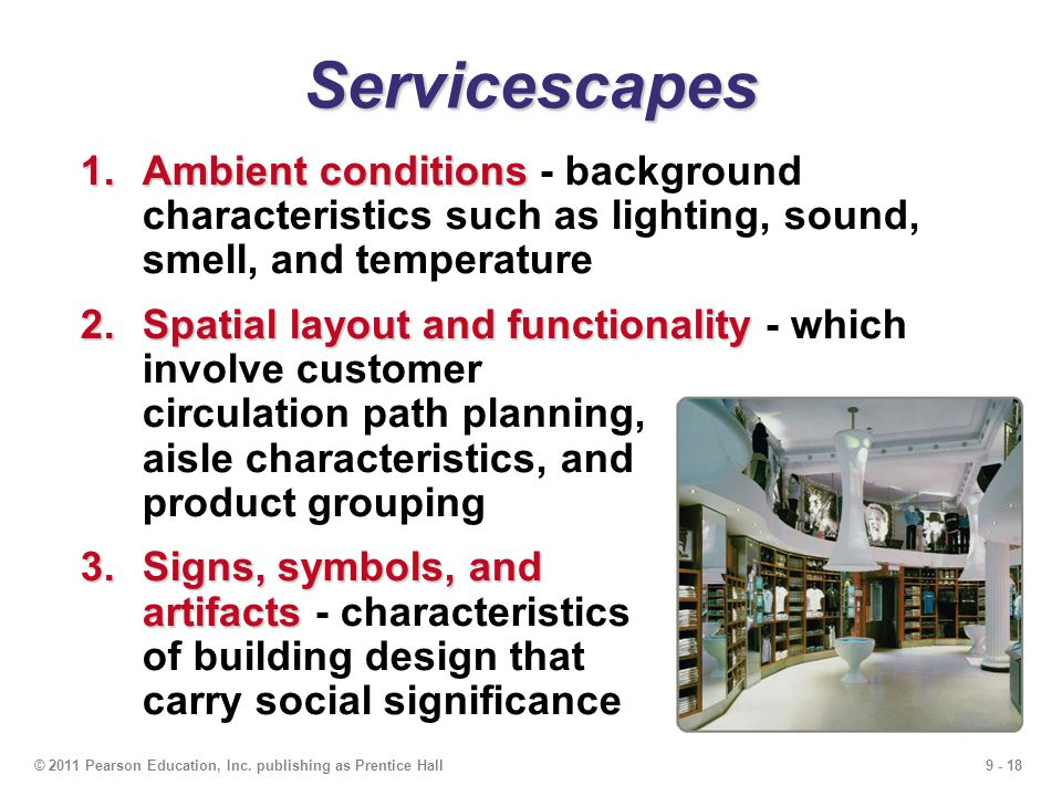 Servicescapes Ambient conditions - background characteristics such as lighting, sound, smell, and temperature.