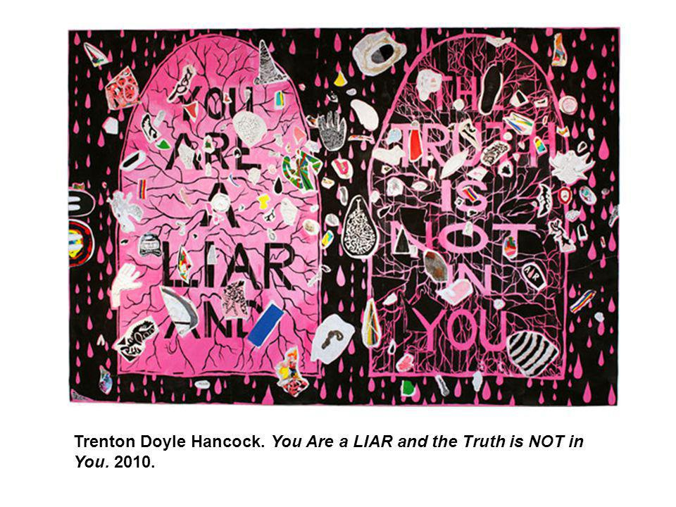 Trenton Doyle Hancock. You Are a LIAR and the Truth is NOT in You. 2010.