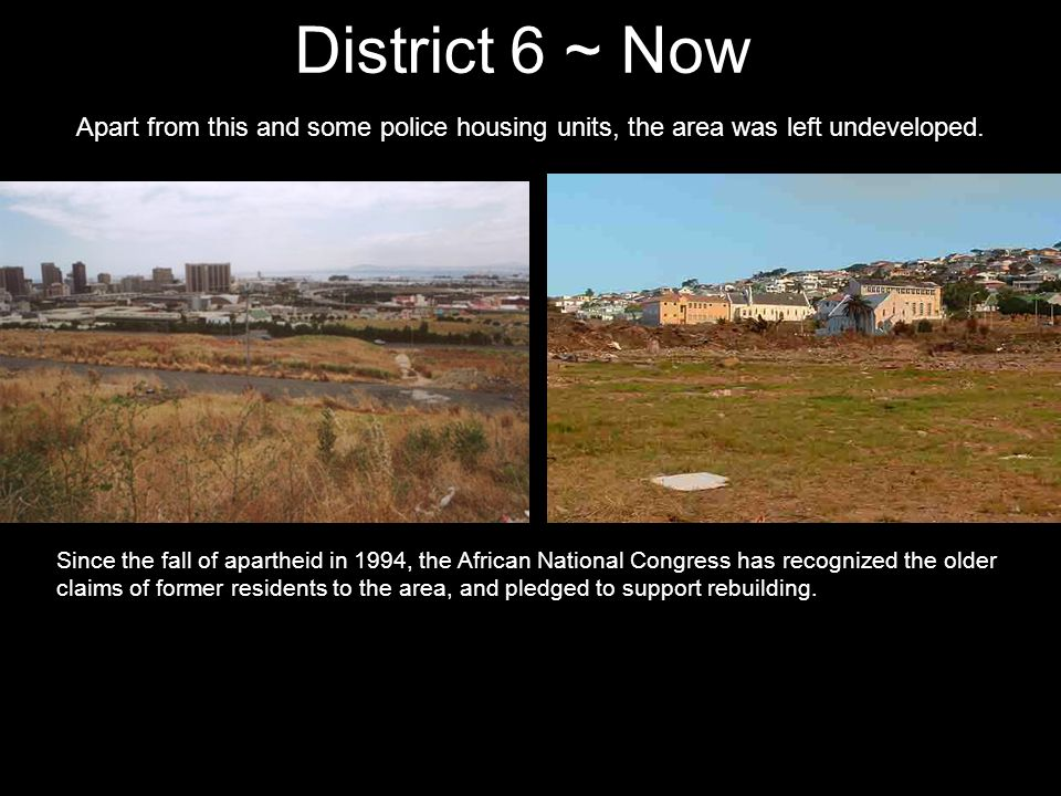 District 6 ~ Now Apart from this and some police housing units, the area was left undeveloped.