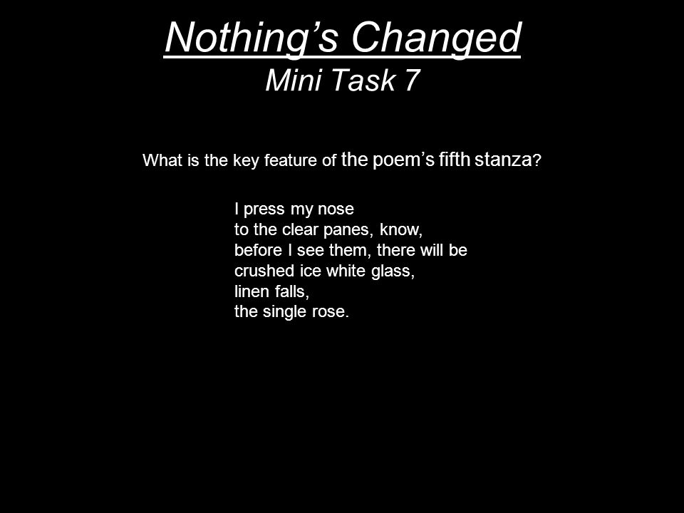 Nothing's Changed Mini Task 7 What is the key feature of the poem's fifth stanza