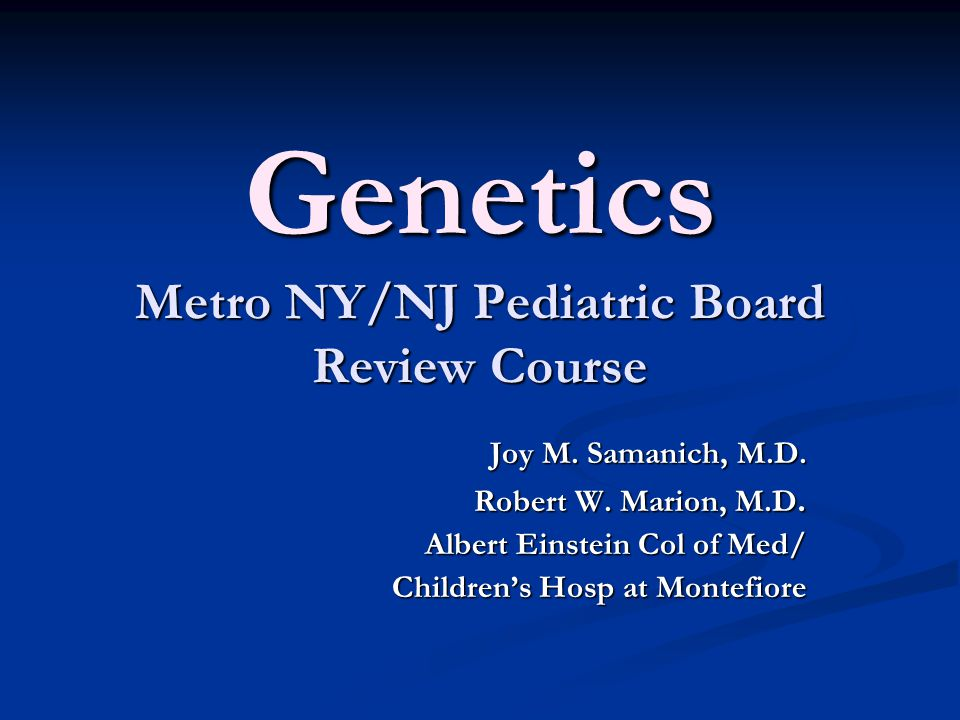 Genetics Metro NY/NJ Pediatric Board Review Course