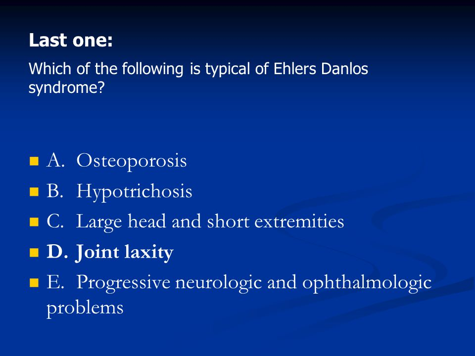 Last one: Which of the following is typical of Ehlers Danlos syndrome