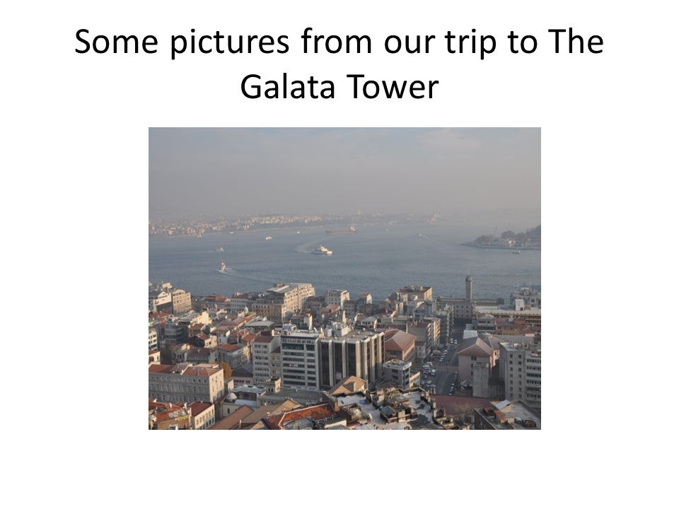 Some pictures from our trip to The Galata Tower