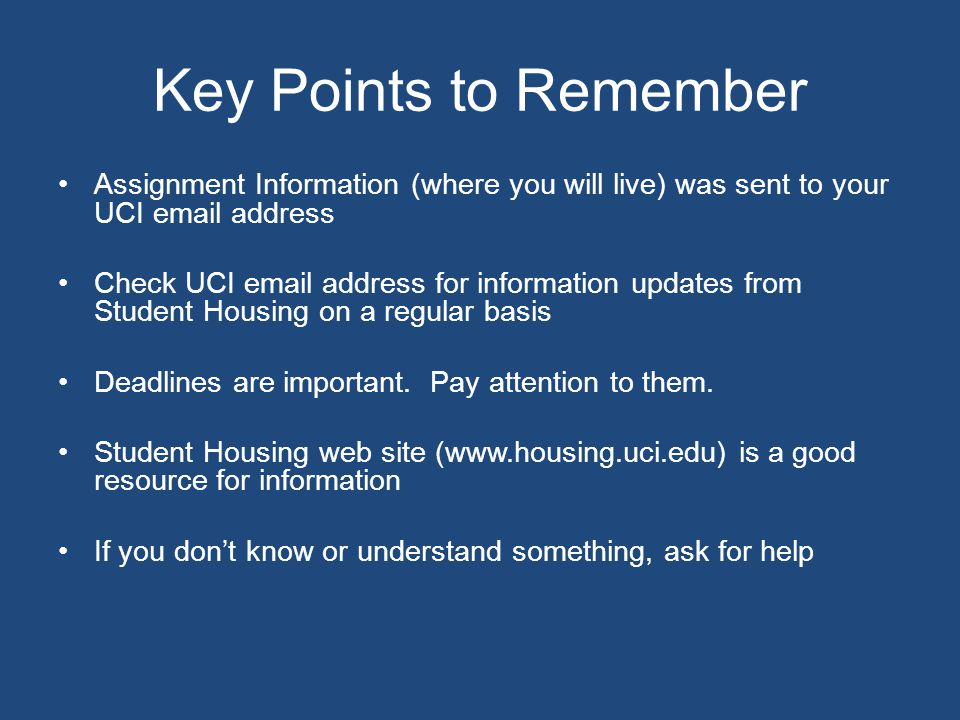 Key Points to Remember Assignment Information (where you will live) was sent to your UCI email address.