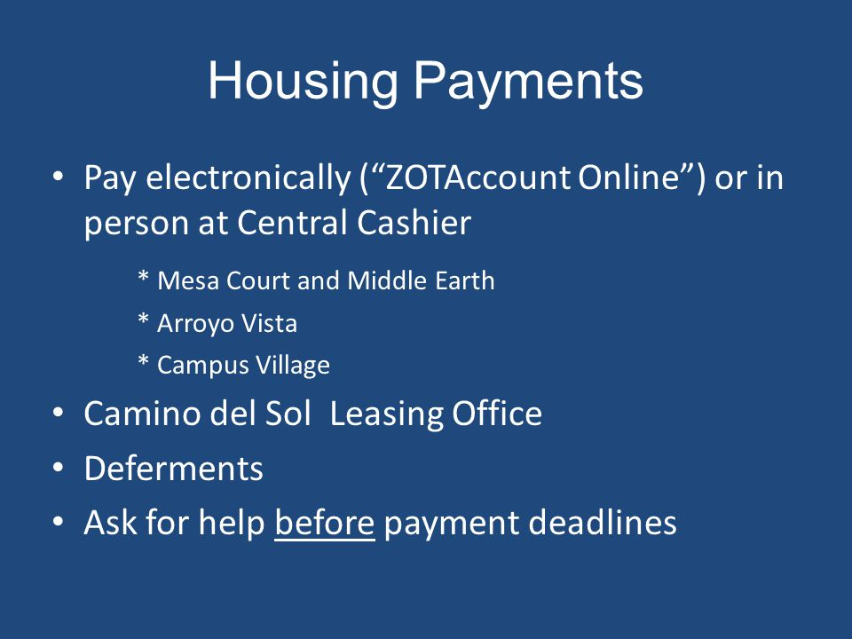 Housing Payments Pay electronically ( ZOTAccount Online ) or in person at Central Cashier. * Mesa Court and Middle Earth.