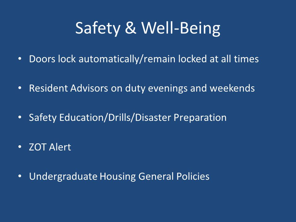 Safety & Well-Being Doors lock automatically/remain locked at all times. Resident Advisors on duty evenings and weekends.