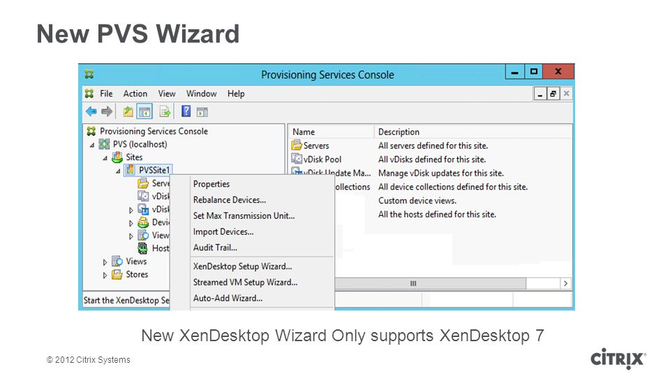 New PVS Wizard New XenDesktop Wizard Only supports XenDesktop 7