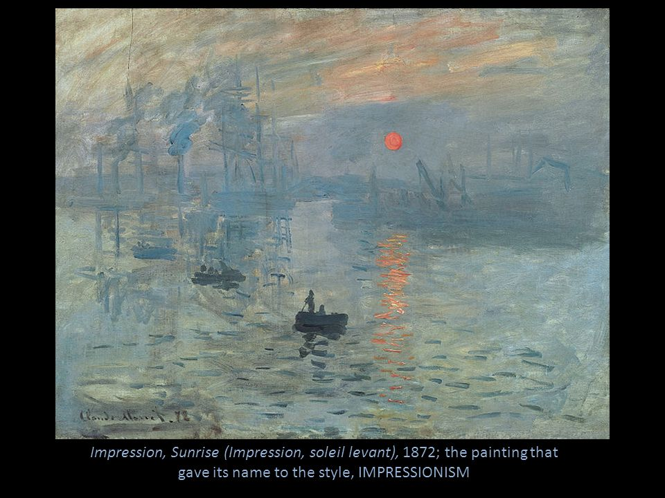 Impression, Sunrise (Impression, soleil levant), 1872; the painting that gave its name to the style, IMPRESSIONISM