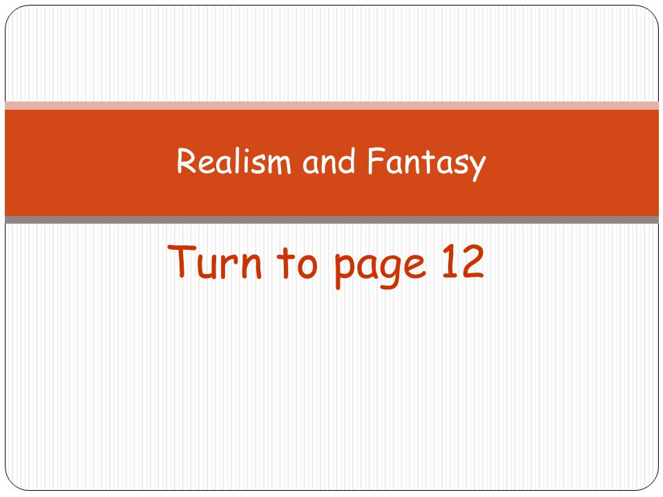 Realism and Fantasy Turn to page 12
