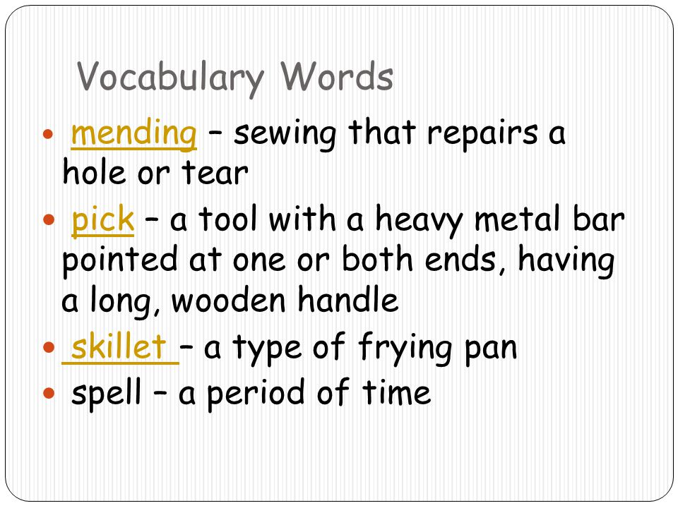 Vocabulary Words mending – sewing that repairs a hole or tear.