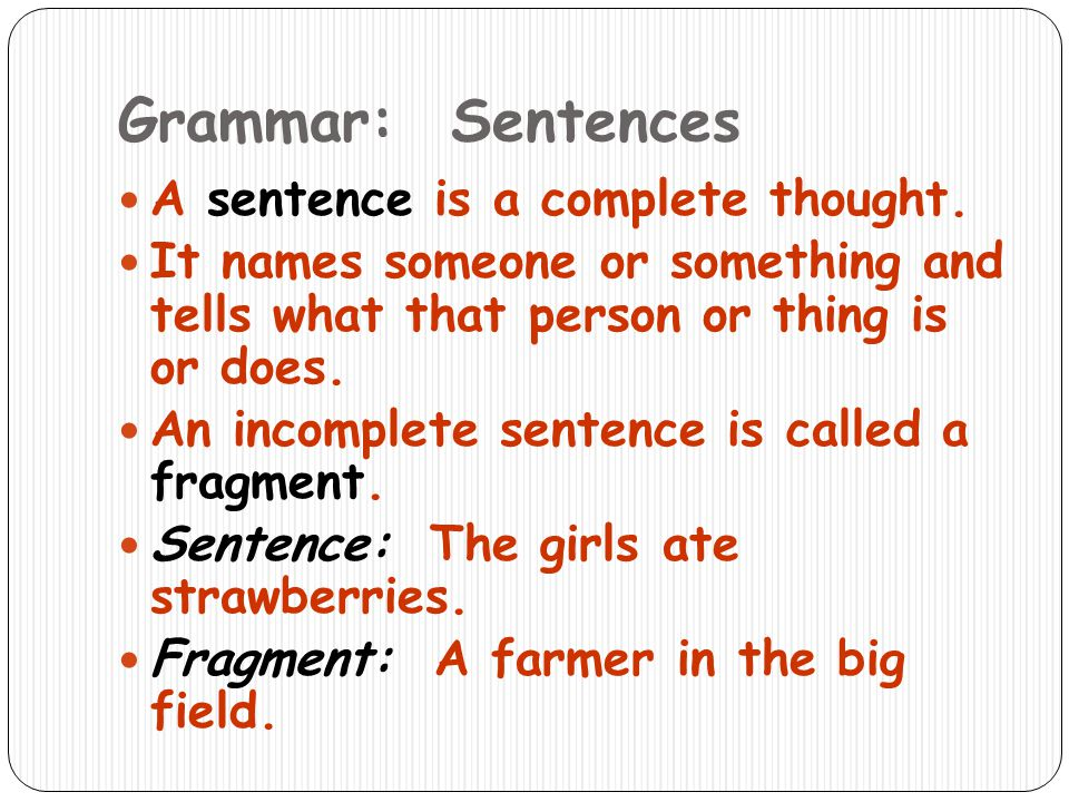 Grammar: Sentences A sentence is a complete thought.
