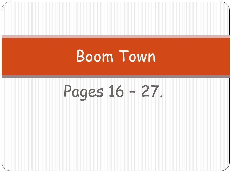 Boom Town Pages 16 – 27.