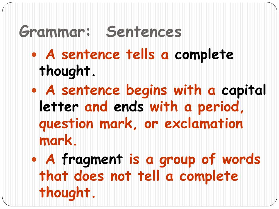 Grammar: Sentences A sentence tells a complete thought.