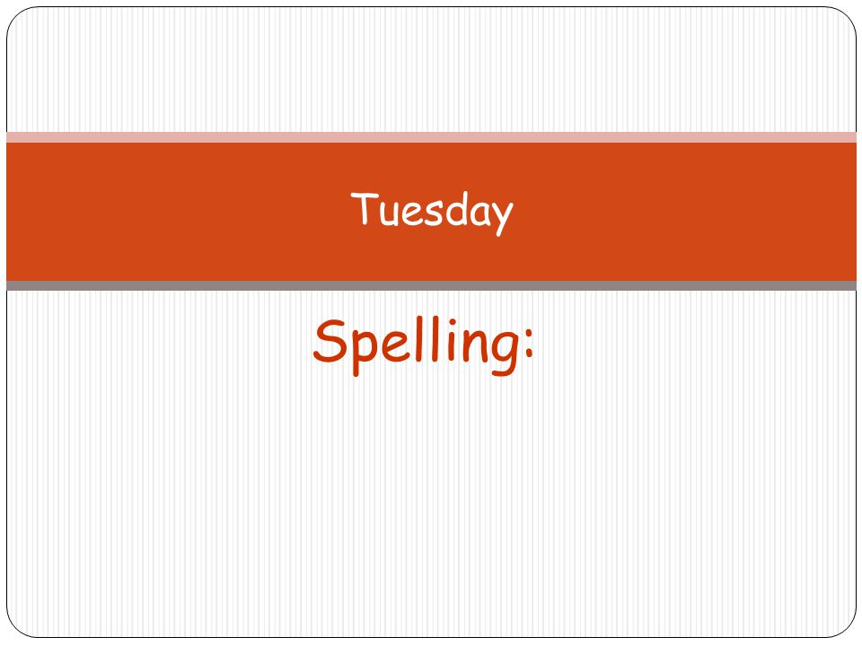 Tuesday Spelling: